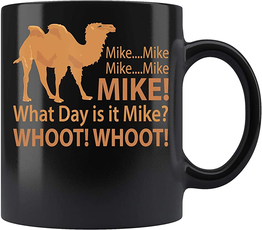 Mike Hump Day Camel Lover Funny Coffee Mug 11oz Tea Cups Gift