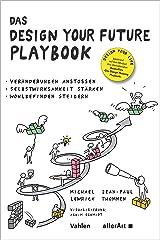 Das DESIGN YOUR FUTURE Playbook: Veränderungen anstoßen, Selbstwirksamkeit stärken, Wohlbefinden steigern (allerArt / Ein Imprint im Versus Verlag) (German Edition) Kindle Edition