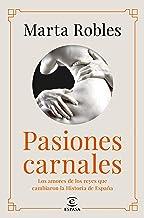 Pasiones carnales: Los amores de los reyes que cambiaron la Historia de España