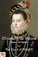 Elizabeth de Valois, Queen of Spain, and the Court of Philip II: From numerous unpublished sources, in the archives of France, Italy, and Spain. Vols 1 and 2