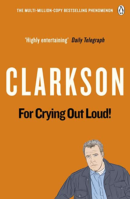 For Crying Out Loud: The World According to Clarkson Volume 3 (English Edition)