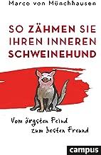 So zähmen Sie Ihren inneren Schweinehund: Vom ärgsten Feind zum besten Freund (German Edition)