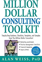 Million Dollar Consulting (TM) Toolkit: Step-By-Step Guidance, Checklists, Templates and Samples from