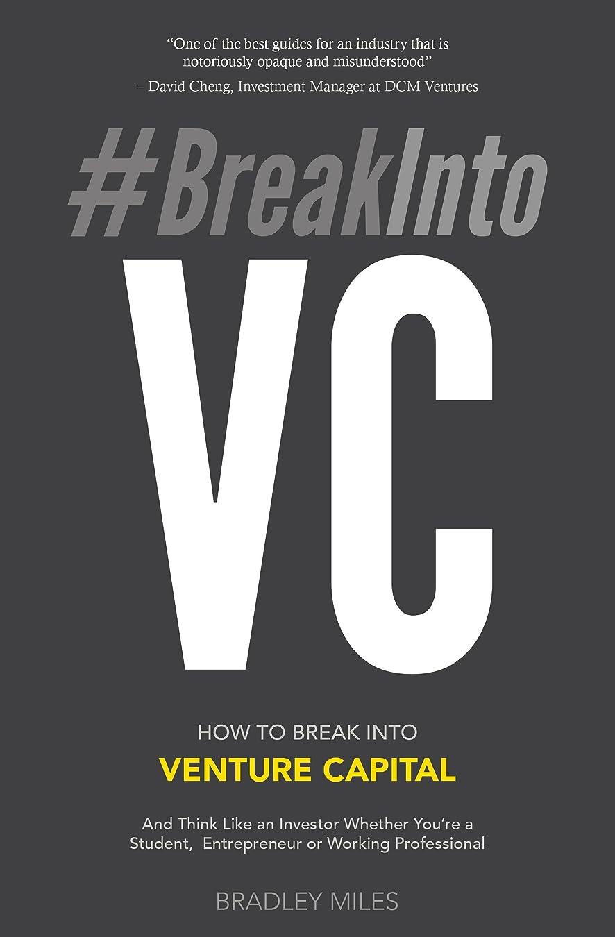 ベリー日光上流の#BreakIntoVC: How to Break Into Venture Capital And Think Like an Investor Whether You're a Student, Entrepreneur or Working Professional (Venture Capital Guidebook Book 1) (English Edition)