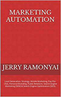Marketing Automation: Lead Generation, Strategy, Mobile Marketing, Pay-Per-Click, Personal Branding, Public Relations, Sea...
