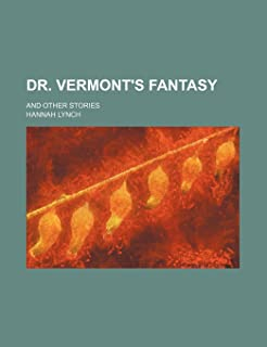 Dr. Vermont's Fantasy; And Other Stories