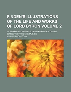 Finden's Illustrations of the Life and Works of Lord Byron Volume 2; With Original and Selected Information on the Subject...