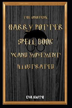 The Unofficial Harry Potter Spell book Wand Movement Illustrated