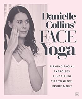 Danielle Collins' Face Yoga: Firming Facial Exercises & Inspiring Tips to Glow, Inside and Out
