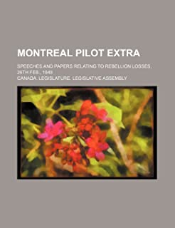 Montreal Pilot Extra; Speeches and Papers Relating to Rebellion Losses, 26th Feb., 1849