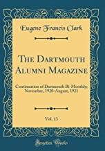 The Dartmouth Alumni Magazine, Vol. 13: Continuation of Dartmouth Bi-Monthly; November, 1920-August, 1921 (Classic Reprint)