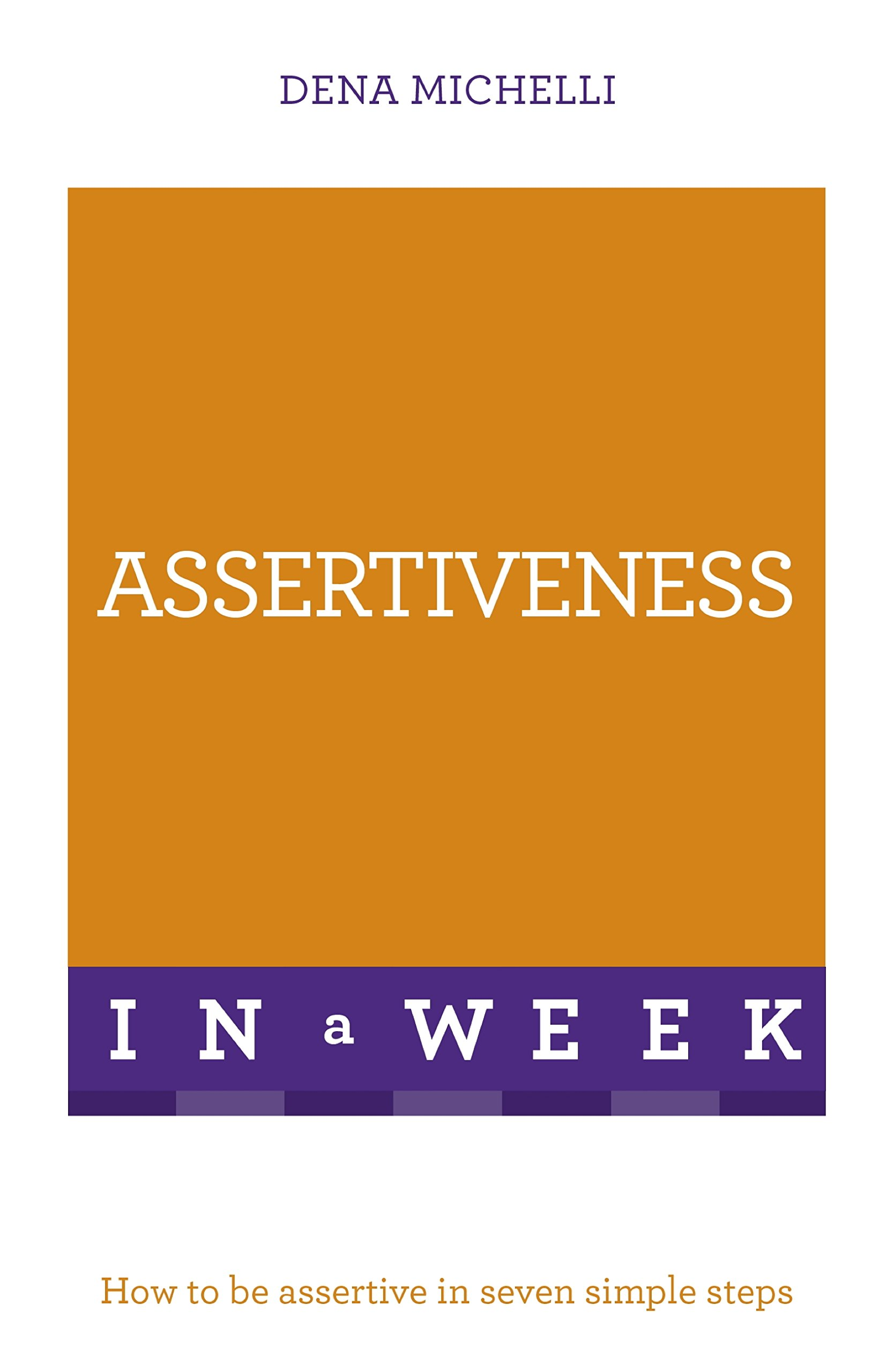 Assertiveness In A Week: How To Be Assertive In Seven Simple Steps (Teach Yourself)