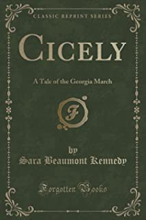 Cicely: A Tale of the Georgia March (Classic Reprint)