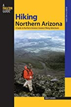 Hiking Northern Arizona: A Guide To Northern Arizona's Greatest Hiking Adventures (Regional Hiking Series)