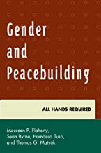 Gender and Peacebuilding: All Hands Required (Peace and Conflict Studies)