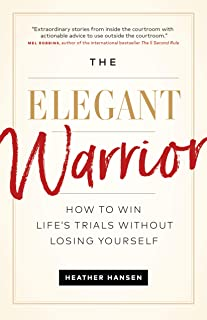 The Elegant Warrior: How To Win Life's Trials Without Losing Yourself
