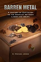 Barren Metal: A History of Capitalism as the Conflict between Labor and Usury