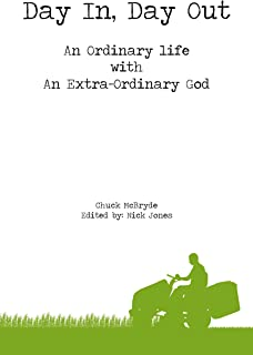 Day In, Day Out: An Ordinary life with An Extra-Ordinary God (English Edition)