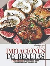 Imitaciones de Recetas: El Libro de Cocina Perfecto con 127 Recetas Fáciles y Rápidas de Famosos Restaurantes que Puedes H...