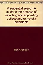 Presidential search: A guide to the process of selecting and appointing college and university presidents