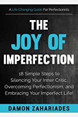 The Joy Of Imperfection: 18 Simple Steps to Silencing Your Inner Critic, Overcoming Perfectionism, and Embracing Your Imperfect Life! (The Art of Personal Success Book 2) Kindle Edition