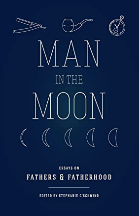 Man in the Moon: Essays on Fathers and Fatherhood (English Edition)