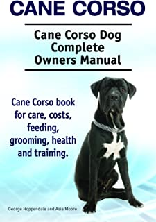 Cane Corso. Cane Corso book for care, costs, feeding, grooming, training and health. Cane Corso Dog Owners Manual.
