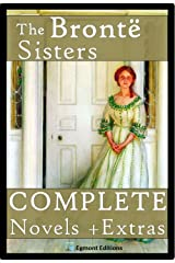 The Bronte Sisters - The Complete Novels (Annotated) + Extras (English Edition) eBook Kindle