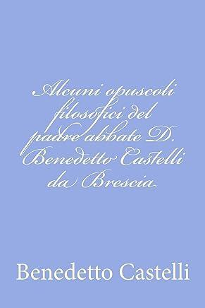 Alcuni opuscoli filosofici del padre abbate D. Benedetto Castelli da Brescia