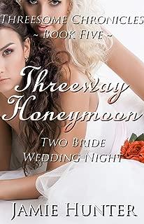 Threeway Honeymoon - Two Bride Wedding Night: Threesome Chronicles Book Five
