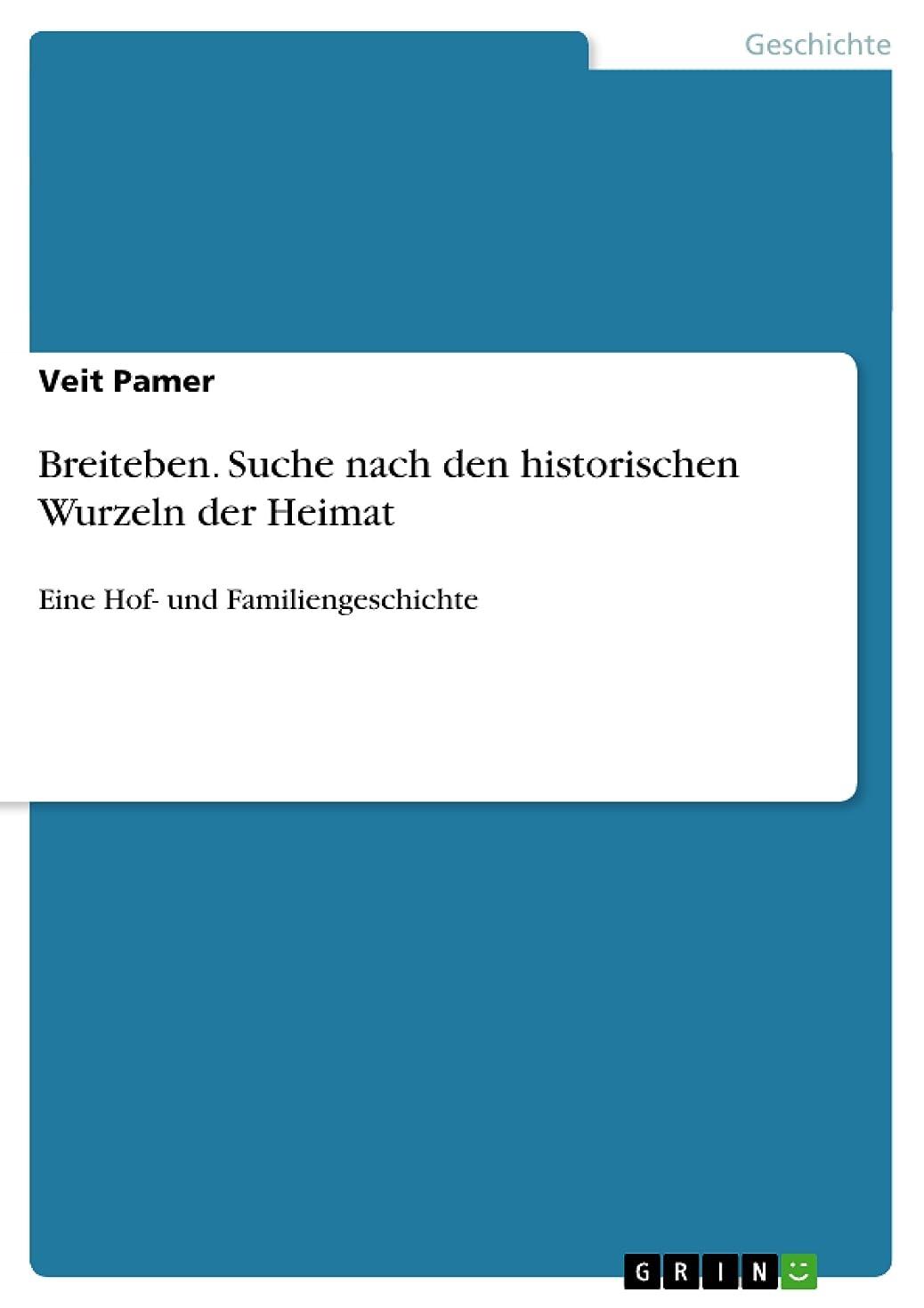 小道イサカ億Breiteben. Suche nach den historischen Wurzeln der Heimat: Eine Hof- und Familiengeschichte (German Edition)