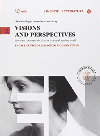 Visions and perspectives. Per le Scuole superiori. Con e-book. Con espansione online: Visions and perspectives. Vol. 2. From the Victorian age to Modern Times. With CD - Rom [Lingua inglese]