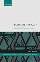 Rural Democracy: Elections and Development in Africa (Oxford Studies in African Politics and International Relations) (English Edition)