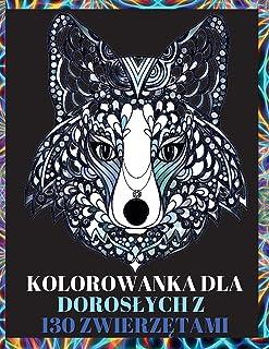 Kolorowanka dla Doroslych z 130 Zwierzętami: Odprężające wzory w kolorowankach dla doroslych z wilkam...