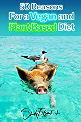 50 Reasons For A Vegan And Plant-Based Diet: Confessions Of A Former Carnivore Paperback