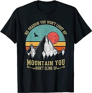 No Shadow You Won't Light Up Mountain You Won't Climb Up T-Shirt