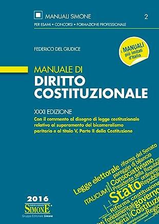 Manuale di Diritto Costituzionale: Con il commento al disegno di legge costituzionale relativo al superamento del bicameralismo paritario e al titolo V, Parte II della Costituzione