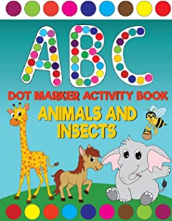 ABC Animals And Insects Dot Marker Activity Book: Giant Huge Cute Animals ABC's Dot Dauber Coloring Book For Toddlers, Pre...