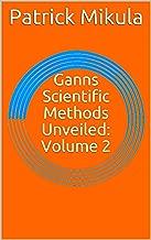Ganns Scientific Methods Unveiled: Volume 2