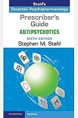 Prescriber's Guide: Antipsychotics: Stahl's Essential Psychopharmacology Kindle Edition