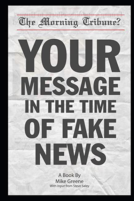 Your Message in the Time of Fake News