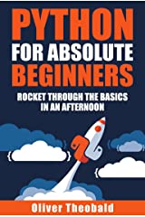 Python for Absolute Beginners: Rocket through the basics in an afternoon (Python for Data Science Book 1) Kindle Edition