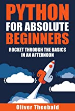 Python for Absolute Beginners: Rocket through the basics in an afternoon (Python for Data Science Book 1)