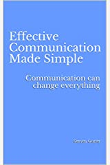 Effective Communication Made Simple: Communication can change everything Kindle Edition