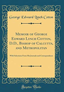 Memoir of George Edward Lynch Cotton, D.D., Bishop of Calcutta, and Metropolitan: With Selections From His Journals and Co...