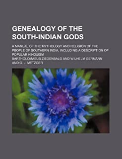 Genealogy of the South-Indian Gods; A Manual of the Mythology and Religion of the People of Southern India, Including a De...