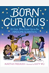Born Curious: 20 Girls Who Grew Up to Be Awesome Scientists Kindle Edition