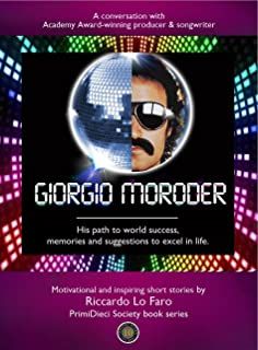 Giorgio Moroder: His path to world success, memories and suggestions to excel in life. (PrimiDieci Society - Motivational Short Stories by Riccardo Lo Faro)