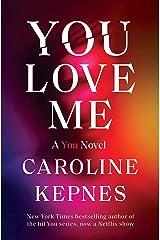 You Love Me: A You Novel Kindle Edition