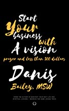 Start Your Business with A Vision, Prayer and Less Than 300